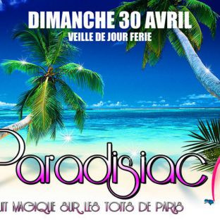 Soirée clubbing PARADISIAC SUR LES TOITS DE PARIS (FILLE = GRATUIT // CLUB INTERIEUR // TERRASSE GEANTE) Dimanche 30 avril 2017