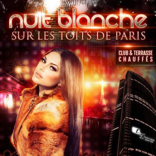 Soirée clubbing NUIT BLANCHE SUR LES TOITS DE PARIS (club intérieur + terrasse géante) Samedi 29 juillet 2017