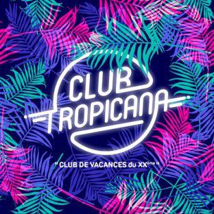 Soirée clubbing CLUB TROPICANA Samedi 29 juillet 2017