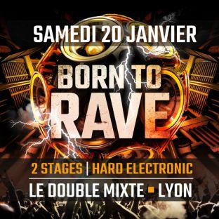 Festival Born to Rave  Lyon Samedi 20 janvier 2018