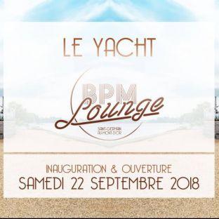 Soirée clubbing Opening BPM Lounge - Le YACHT Samedi 22 septembre 2018