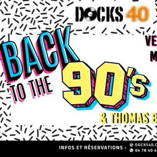 Soirée clubbing Docks Party Back to the 90's Vendredi 01 mars 2019