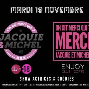 Soirée clubbing ON DIT MERCI QUI ? JACQUIE & MICHEL, La SOIRÉE OFFICIELLE DEBARQUE A L'ENJOY   Mardi 19 Novembre 2019
