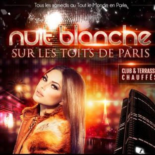 Soirée clubbing NUIT BLANCHE SUR LES TOITS DE PARIS (ROOFTOP / CLUB INTERIEUR) Samedi 25 janvier 2020