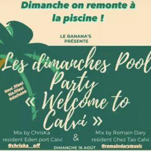 Autre Le Banana's  fais sa POOL PARTY WELCOME TO CALVI !  Dj Chris-K (l'Eden Port)  feat  Dj Romain Dary ( Dimanche 16 aout 2020