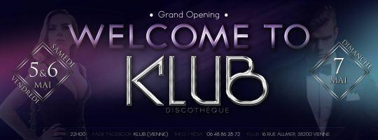 Soirée clubbing Welcome to KLUB - Grand Opening - Vendredi 5, Samedi 6 Dim 7 Mai Vendredi 05 mai 2017