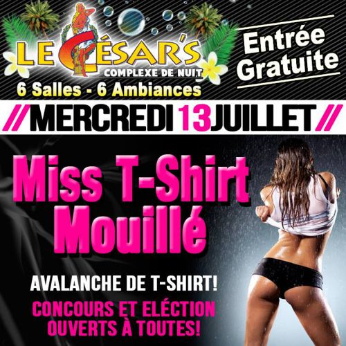 soir e c sar 39 s mercredi 13 juillet 2016 soir e miss t shirt mouill. Black Bedroom Furniture Sets. Home Design Ideas