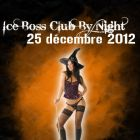 Soirée clubbing Ice Boss Club By night Mardi 25 decembre 2012