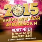 Soirée clubbing HAPPY NEW YEAR 2015 - BLACK M  Mercredi 31 decembre 2014