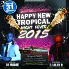 Soirée clubbing HAPPY NEW YEAR / TROPICAL NIGHT FEVER Mercredi 31 decembre 2014