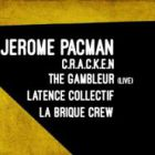 J�rome Pacman / Cracken / The Gambler / Latence Collectif / La Brique crew