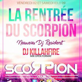 Soirée clubbing DJ KILLAH FIRE ON SCORPION CLUB Vendredi 02 septembre 2016
