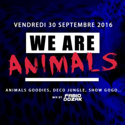 Soirée clubbing WE ARE ANIMALS Vendredi 30 septembre 2016