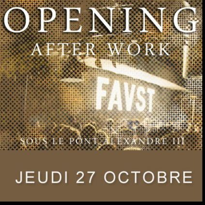 After Work OPENING AFTERWORK EXCEPTIONNEL au FAUST (UNIQUE, MAGIQUE) Jeudi 27 octobre 2016