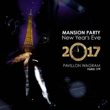 Soirée clubbing MANSION PARTY - NEW YEAR'S EVE 2017 - PAVILLON WAGRAM - PARIS 17e Samedi 31 decembre 2016
