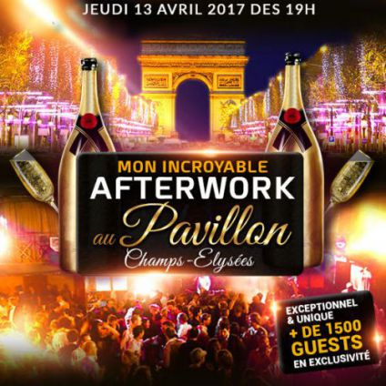 After Work AFTERWORK AU PAVILLON CHAMPS ELYSEES EXCEPTIONNEL EXCLUSIF & INCROYABLE ! Jeudi 13 avril 2017