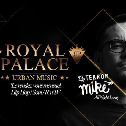 Soirée clubbing Royal Palace by Terror Mike Vendredi 21 avril 2017