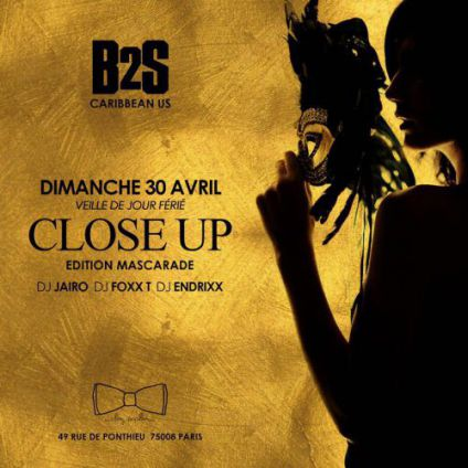 Soirée clubbing B2S Close Up - Edition Mascarade  Dimanche 30 avril 2017