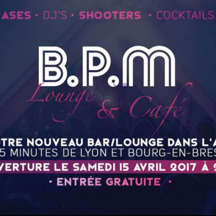 After Work Ouverture BPM Lounge Ain Samedi 15 avril 2017