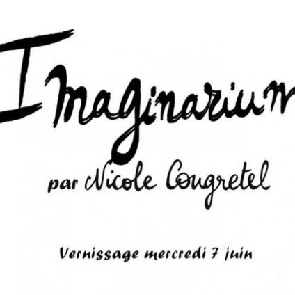 After Work Imaginarium par Nicole Congretel // Vernissage Mercredi 07 juin 2017