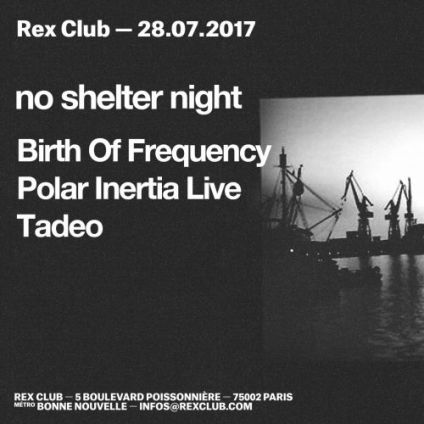 Soirée clubbing No Shelter: Birth of Frequency, Polar Inertia, Tadeo Vendredi 28 juillet 2017