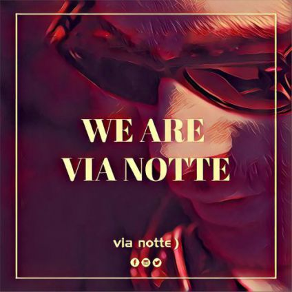 We are via notte ! Via notte ) welcome to the pleasure