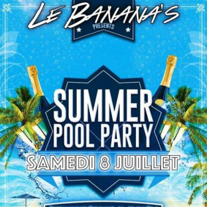 After Work Summer Pool Party Day by Le Banana's !( 14:00 - 20:00 )  Samedi 08 juillet 2017