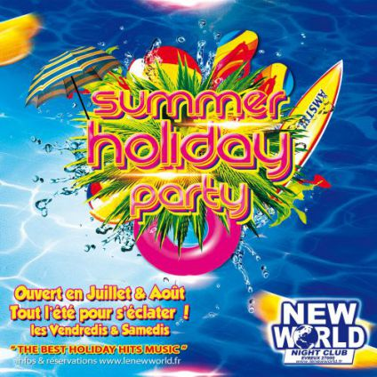 Soirée clubbing SUMMER HOLIDAY PARTY @NEW WORLD Vendredi 18 aout 2017