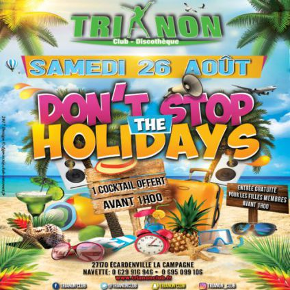 Soirée clubbing DON'T STOP THE HOLIDAYS @Trianon Club Samedi 26 aout 2017
