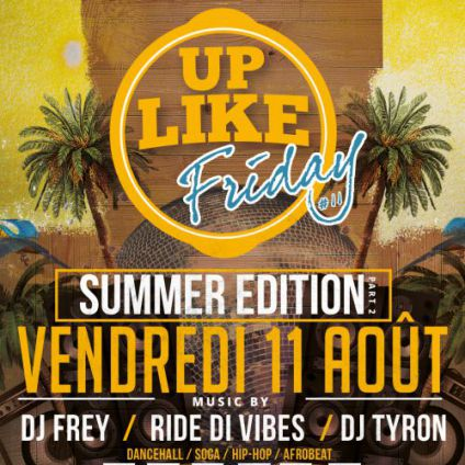 Soirée clubbing Up Like Friday #11 - Summer Edition - Part 2 Vendredi 11 aout 2017