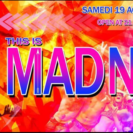 Soirée clubbing ★This is Madness spring break edition  Samedi 19 aout 2017