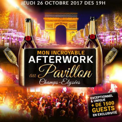 After Work AFTERWORK AU PAVILLON CHAMPS ELYSEES EXCEPTIONNEL EXCLUSIF & INCROYABLE ! Jeudi 26 octobre 2017