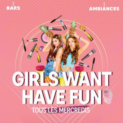 Soirée clubbing GIRLS WANT HAVE FUN Mercredi 27 juin 2018