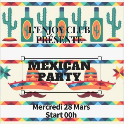 Soirée clubbing Mexican Party By Licence Pro International · Organisé par L'Enjoy Club Mercredi 28 mars 2018