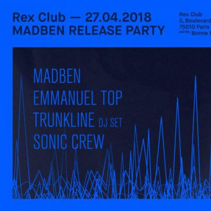 Soirée clubbing Madben Frequence(S) Album Release Party: Emannuel Top, Sonic Crew, Madben, Trunkline Vendredi 27 avril 2018