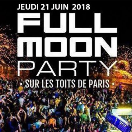 After Work FULL MOON SUR LES TOITS DE PARIS (TERRASSE DE PLUS DE 1000M², 2 AMBIANCES, BARBECUE, CLUB INTERIEUR) Jeudi 21 juin 2018
