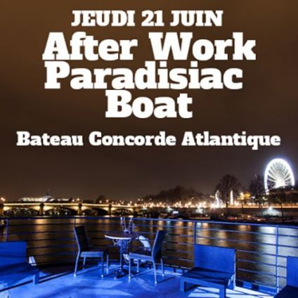 After Work PARADISIAC BOAT (GRATUIT avant 21h00, BUFFET, OPEN BAR, 2 AMBIANCES, TERRASSE GEANTE, MOJITOS) Jeudi 21 juin 2018