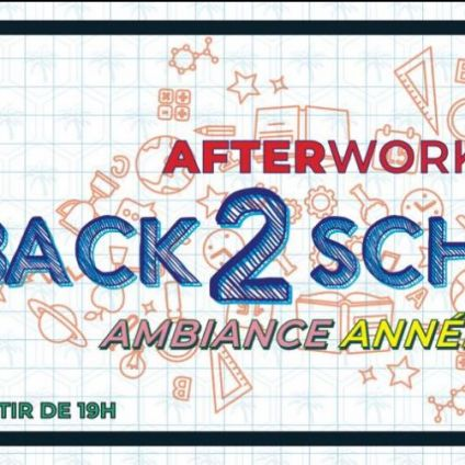 After Work BACK 2 SCHOOL Jeudi 06 septembre 2018