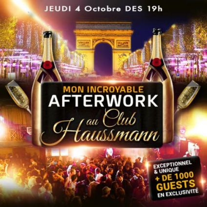 After Work MON INCROYABLE AFTERWORK EXCEPTIONNEL & EXCLUSIF @ CLUB HAUSSMANN  Jeudi 04 octobre 2018