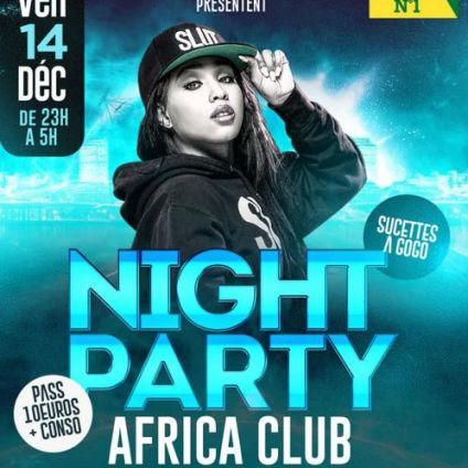 Soirée clubbing LA NIGHT PARTY AFRICA CLUB Vendredi 14 decembre 2018
