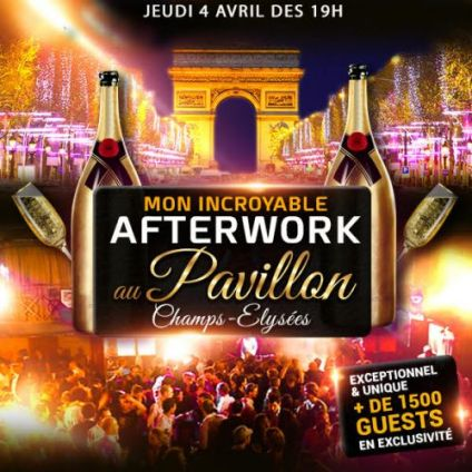 After Work MON INCROYABLE AFTERWORK NEW PAVILLON CHAMPS ELYSEES 1000M2 FACE @ L' ARC DE TRIOMPHE Jeudi 04 avril 2019