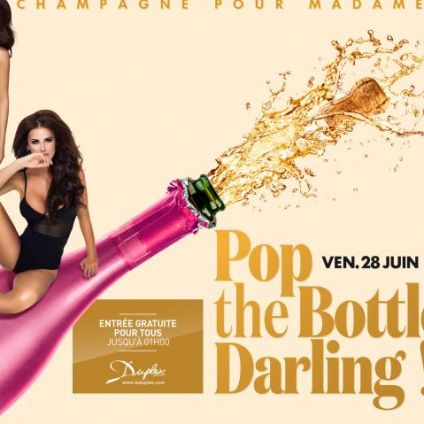 Soirée clubbing POP THE BOTTLE DARLING !  Vendredi 28 juin 2019