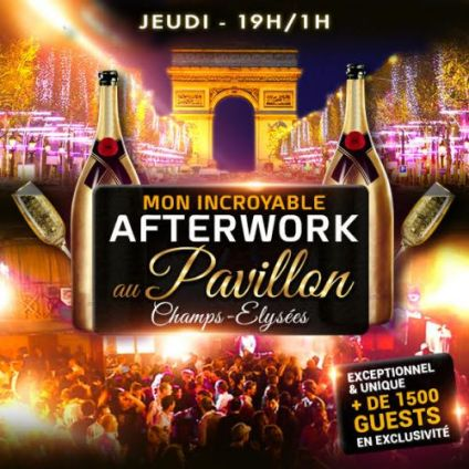 After Work MON INCROYABLE AFTERWORK NEW PAVILLON CHAMPS ELYSEES 1000M2 FACE @ L' ARC DE TRIOMPHE Jeudi 10 octobre 2019