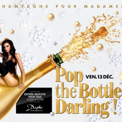 Soirée clubbing POP THE BOTTLE DARLING !  Vendredi 13 decembre 2019