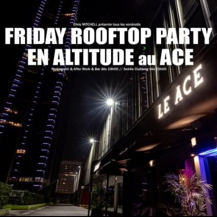 Soirée clubbing FRIDAY ROOFTOP PARTY EN ALTITUDE au ACE (GRATUIT avec INVITATION A TELECHARGER) Vendredi 06 mars 2020