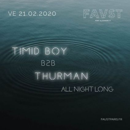 Soirée clubbing Faust: Timid Boy B2B Thurman All Night Long! Vendredi 21 fevrier 2020