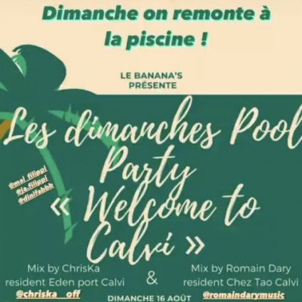 Autre Le Banana's  fais sa POOL PARTY WELCOME TO CALVI !  Dj Chris-K (l'Eden Port)  feat  Dj Romain Dary ( Dimanche 16 aout 2020