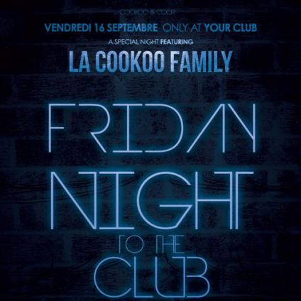 Soirée clubbing Friday Night to the club Vendredi 16 septembre 2016