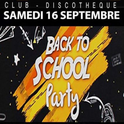 Soirée clubbing BACK TO SCHOOL PARTY Samedi 16 septembre 2017